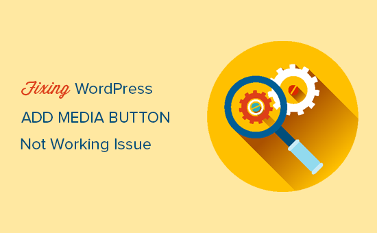 Add media button not working? Try this fix