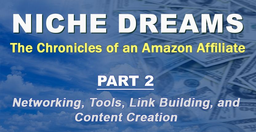 Niche Dreams – Part 2: Networking, Tools, Link Building, and Content Creation