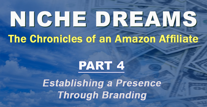 Niche Dreams – Part 4: Establishing a Presence Through Branding