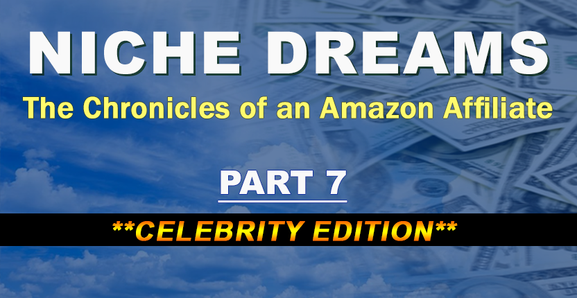 Niche Dreams – Part 7: Celebrity Edition