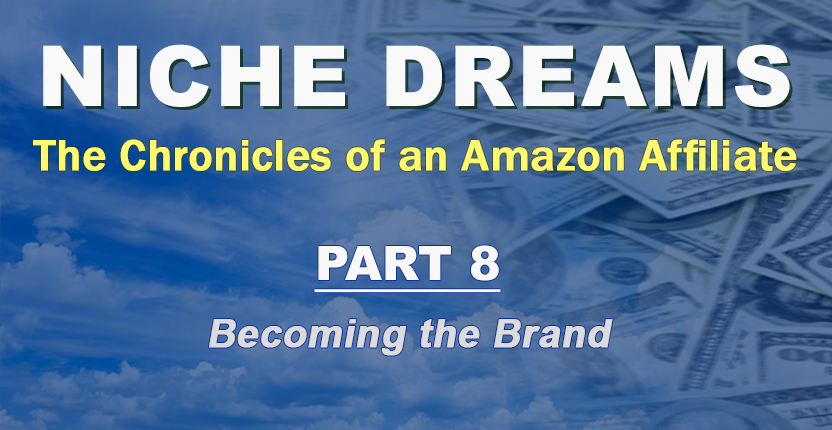 Niche Dreams – Part 8: Becoming the Brand